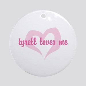 """""""tyrell loves me"""" Ornament (Round)"""
