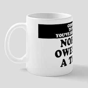 Nobody Owes You A Thing Mug