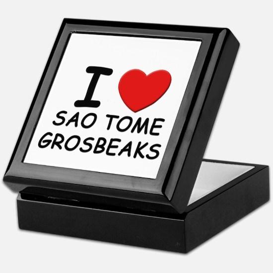 I love sao tome grosbeaks Keepsake Box