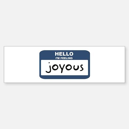 Feeling joyous Bumper Bumper Bumper Sticker