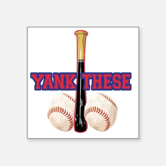"yank_these_balls_1 Square Sticker 3"" x 3"""
