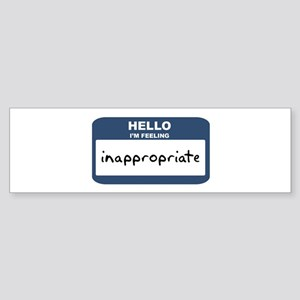 Feeling inappropriate Bumper Sticker