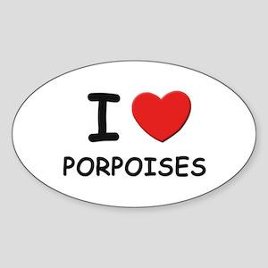 I love porpoises Oval Sticker
