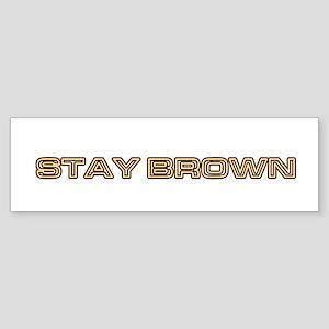 stay brown Bumper Sticker