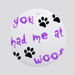 you had me at woof Round Ornament