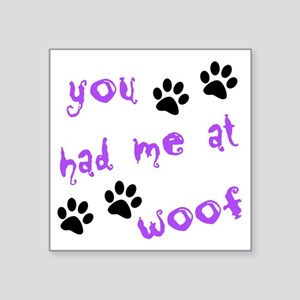 "you had me at woof Square Sticker 3"" x 3"""