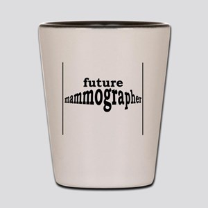 future mammographer Shot Glass