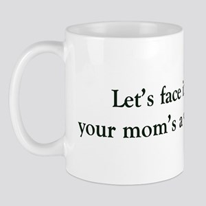 Let's face it your mom's a whore Mug