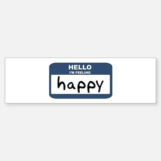 Feeling happy Bumper Bumper Bumper Sticker