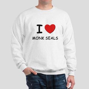 I love monk seals Sweatshirt