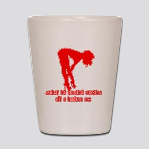 Rather Be Snorting Cocaine Off Hookers  Shot Glass