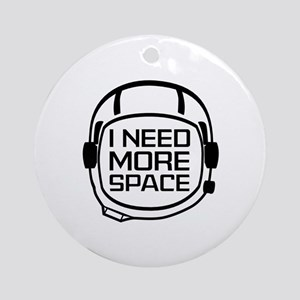 I Need More Space Ornament (Round)