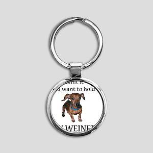 hold my weiner Round Keychain