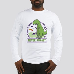 Never Forget Dinosaurs Long Sleeve T-Shirt