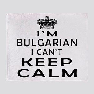I Am Bulgarian I Can Not Keep Calm Throw Blanket