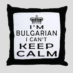 I Am Bulgarian I Can Not Keep Calm Throw Pillow