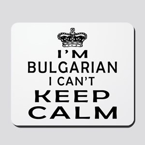 I Am Bulgarian I Can Not Keep Calm Mousepad