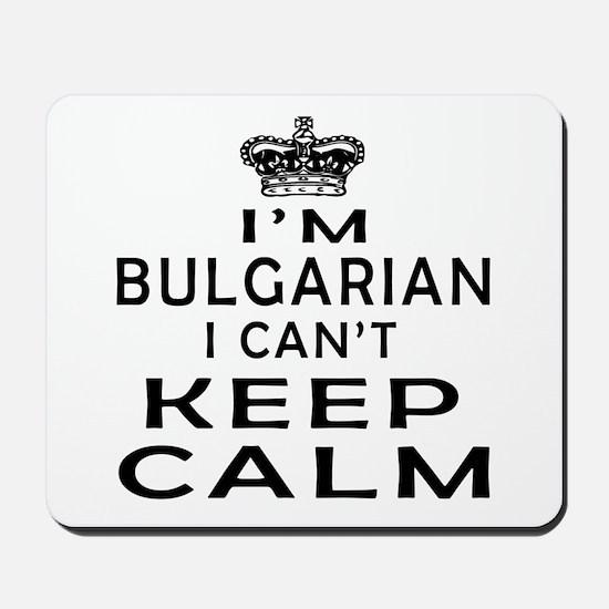 I Am Bulgarian I Can Not Keep Calm Mousepad