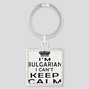 I Am Bulgarian I Can Not Keep Calm Square Keychain