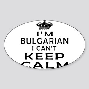 I Am Bulgarian I Can Not Keep Calm Sticker (Oval)