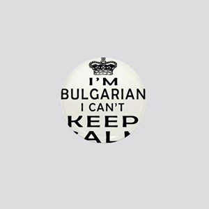 I Am Bulgarian I Can Not Keep Calm Mini Button
