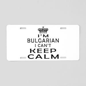 I Am Bulgarian I Can Not Keep Calm Aluminum Licens