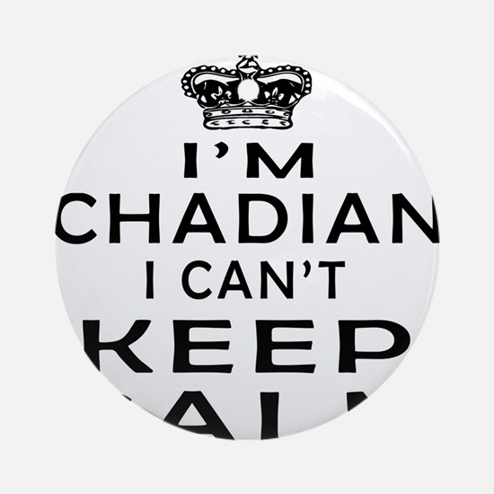 I Am Chadian I Can Not Keep Calm Ornament (Round)