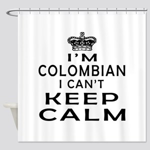 I Am Colombian I Can Not Keep Calm Shower Curtain
