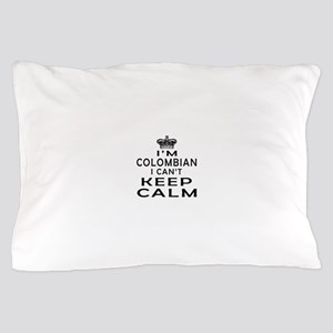 I Am Colombian I Can Not Keep Calm Pillow Case