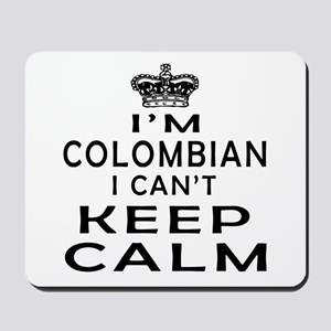 I Am Colombian I Can Not Keep Calm Mousepad