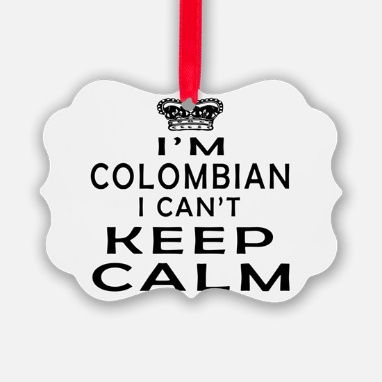 I Am Colombian I Can Not Keep Calm Ornament
