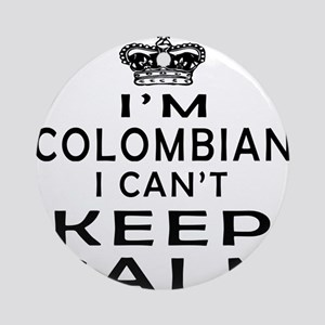 I Am Colombian I Can Not Keep Calm Ornament (Round