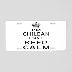 I Am Chilean I Can Not Keep Calm Aluminum License