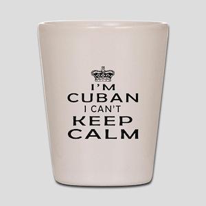 I Am Cuban I Can Not Keep Calm Shot Glass