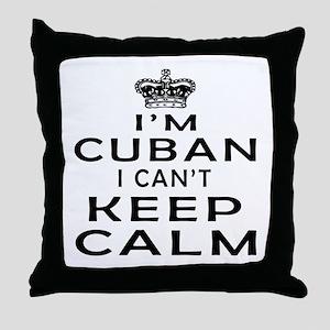 I Am Cuban I Can Not Keep Calm Throw Pillow