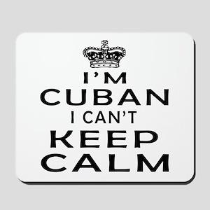 I Am Cuban I Can Not Keep Calm Mousepad