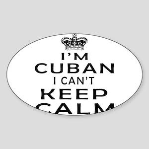 I Am Cuban I Can Not Keep Calm Sticker (Oval)