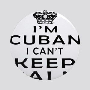 I Am Cuban I Can Not Keep Calm Ornament (Round)