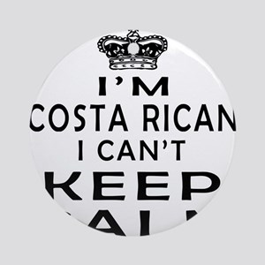 I Am Costa Rican I Can Not Keep Calm Ornament (Rou