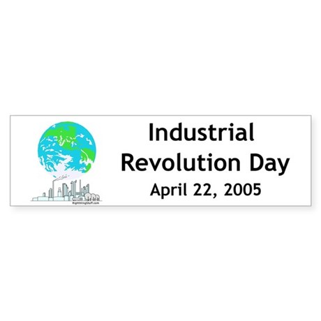 Industrial revolution earth day bumper bumper sticker industrial revolution earth day rightwingstuff conservative anti obama t shirts