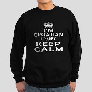 I Am Croatian I Can Not Keep Calm Sweatshirt (dark
