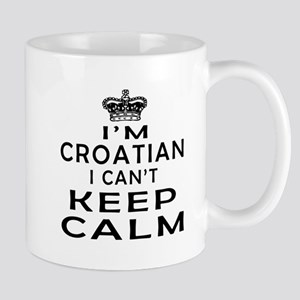 I Am Croatian I Can Not Keep Calm Mug