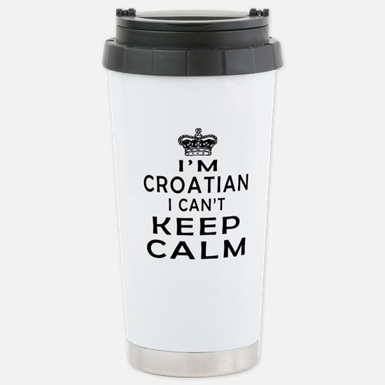 I Am Croatian I Can Not Keep Calm Stainless Steel