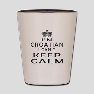 I Am Croatian I Can Not Keep Calm Shot Glass