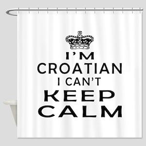 I Am Croatian I Can Not Keep Calm Shower Curtain