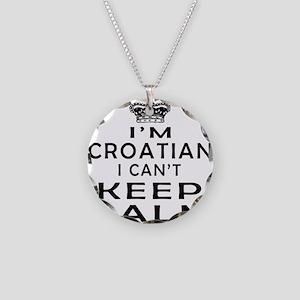 I Am Croatian I Can Not Keep Calm Necklace Circle