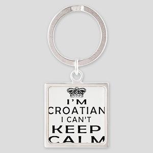 I Am Croatian I Can Not Keep Calm Square Keychain