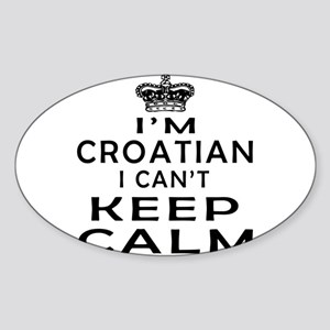 I Am Croatian I Can Not Keep Calm Sticker (Oval)