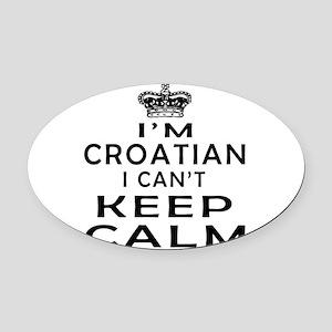 I Am Croatian I Can Not Keep Calm Oval Car Magnet