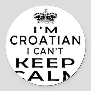 I Am Croatian I Can Not Keep Calm Round Car Magnet